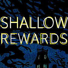 Shallow Rewards
