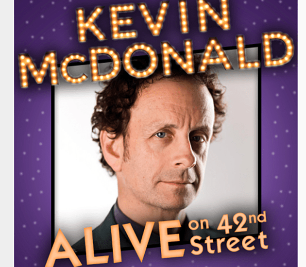 kevin mcdonald ALIVE on 42nd Street