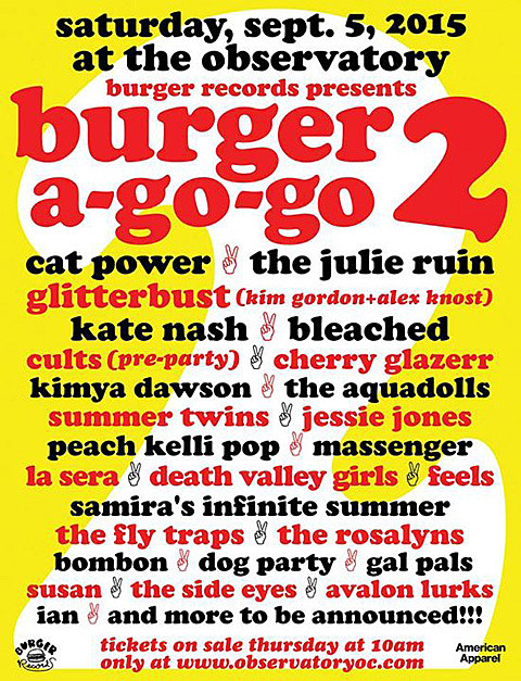 ">Burger-A-Go-Go 2015″ width=""480″ /></p> <p>Burger Records will be throwing its second-annual all-female-fronted <strong>Burger-A-Go-Go</strong> fest on<strong> September 5 at Santa Anna Observatory</strong>. This year's lineup includes <strong>Cat Power, The Julie Ruin, GLITTERBUST</strong> (aka Kim Gordon + Alex Knost), <strong>Kate Nash, Bleached, Cults</strong>, <strong>Cherry Glazerr, Kimya Dawson, Peach Kelli Pop, Death Valley Girls</strong>, and lots more. <strong><a href="
