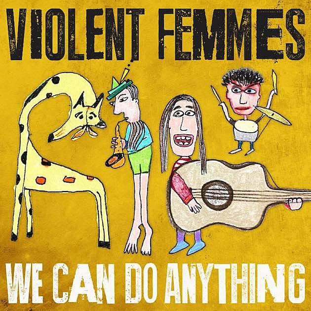 Violent Femmes We Ca Do Anything