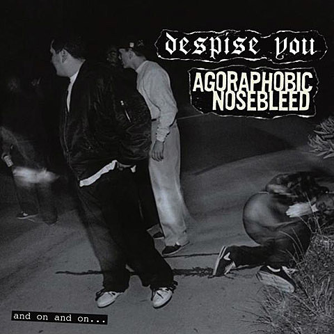 Agoraphobic Nosebleed / Despise You Split