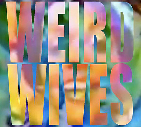 WEird Wives